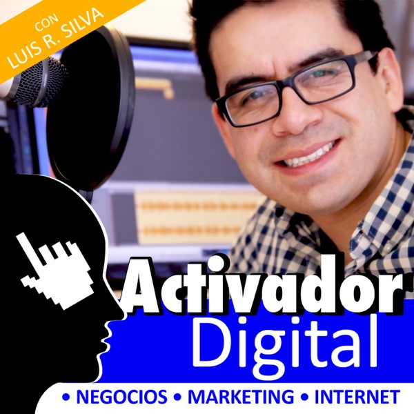 Activador Digital - Negocios | Internet | Marketing | Ventas - con Luis R. Silva