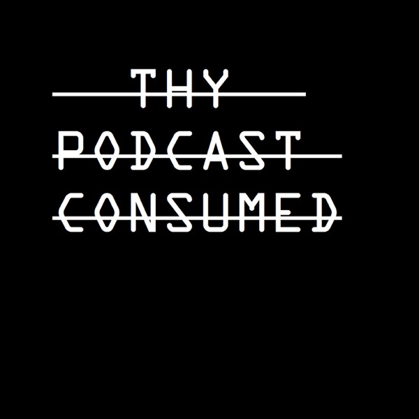 THY PODCAST CONSUMED