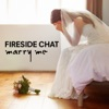 Fireside Chat - Marry Me
