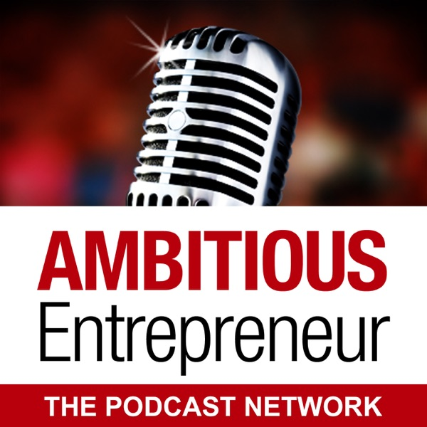 The Ambitious Entrepreneur Podcast Network