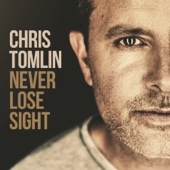 Never Lose Sight (Deluxe Edition) - Chris Tomlin Cover Art