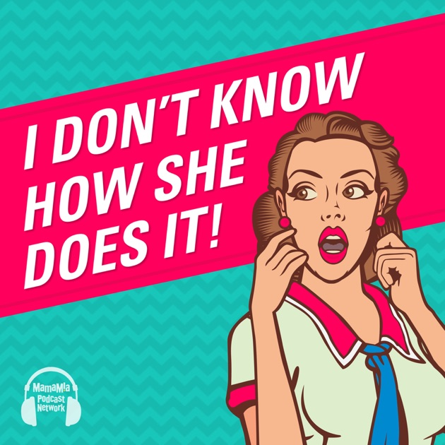 She Dont Know Mp3 Song: I Don't Know How She Does It By Mamamia On Apple Podcasts