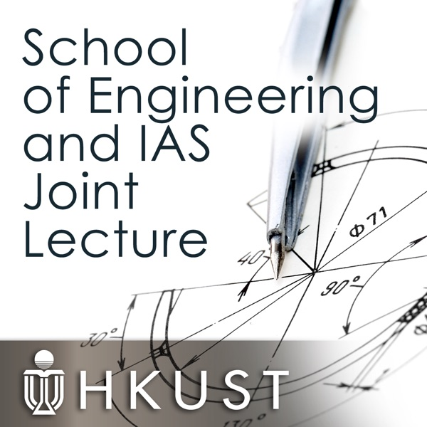 School of Engineering and IAS Joint Lecture