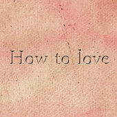 How to Love - Mallo Tepe
