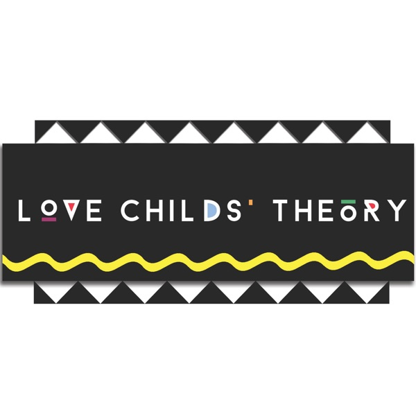 Love Child's Theory Podcast