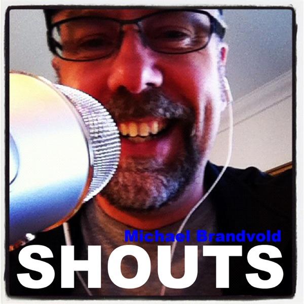Michael Brandvold Shouts