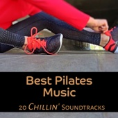 Best Pilates Music - 20 Chillin' Soundtracks, Relaxing Workout Experience del Mar, Motivation Lounge Chillout Music, Special Playlist for Better Body Mind Connextion