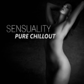 Sensuality: Pure Chillout - Relaxing Background Lounge Collection, Sexy Music for Intimate Moments, Sexual Therapy Music for Gentle Touch and Sensual Massage