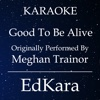 Good To Be Alive (Originally Performed by MeghanTrainor) [Karaoke No Guide Melody Version] - Single
