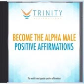 Become the Alpha Male Present Affirmations