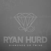Diamonds or Twine - Ryan Hurd