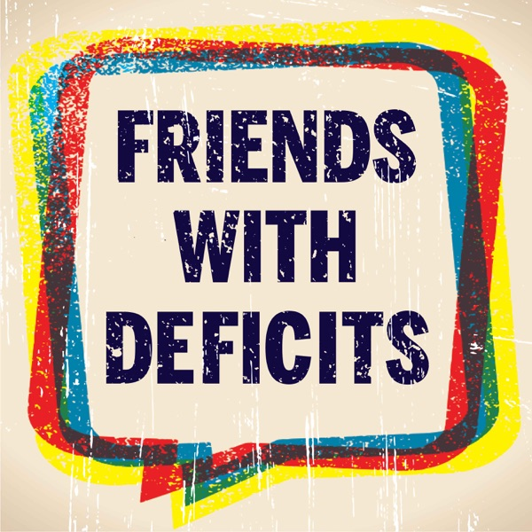 Friends With Deficits | Illness, Health, Humor, Wealth