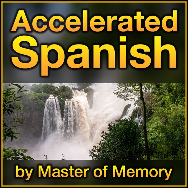 Accelerated Spanish: Learn Spanish online the fastest and best way, by Master of Memory