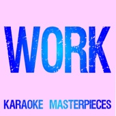 Download Karaoke Masterpieces - Work (Originally Performed by Rihanna & Drake) [Instrumental Karaoke]