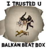 I Trusted You - Balkan Beat Box
