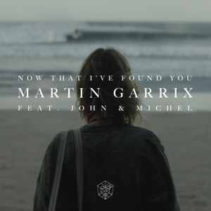 Martin Garrix - Now That Ive Found You