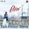 Yeh Fitoor Mera From Fitoor Single