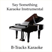 Say Something (Karaoke Instrumental) [In the Style of a Great Big World & Christina Aguilera]