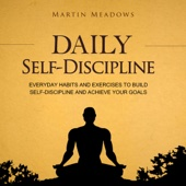 Daily Self-Discipline: Everyday Habits and Exercises to Build Self-Discipline and Achieve Your Goals (Unabridged) - Martin Meadows Cover Art