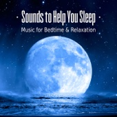Sounds to Help You Sleep – Music for Bedtime, Baby Sleep, Nap Time, Relaxation, Healing Meditation & Nature Sounds