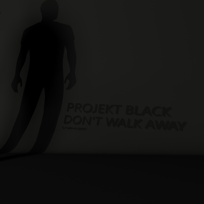 Project Black-Don't Walk Away