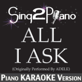 Download Sing2Piano - All I Ask (Originally Performed by Adele) [Piano Karaoke Version]
