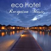Eco Hotel Reception Music – Ambient & Chillax Music for Hotel, Spas & Wellness Center