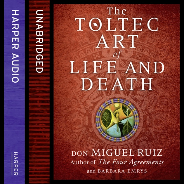The Toltec Art Of Life And Death Unabridged By Don Miguel Ruiz