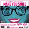 Make You Smile (feat. Fetty Wap) - Single ジャケット写真