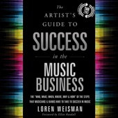"Loren Weisman - The Artist's Guide to Success in the Music Business (2nd edition): The ""Who, What, When, Where, Why & How"" of the Steps That Musicians & Bands Have to Take to Succeed in Music (Unabridged)  artwork"