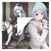 トリニティセブン キャラクター・ソング Theme5「CREATION ReCREATION」 - EP