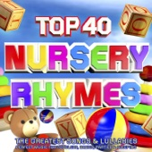 Top 40 Nursery Rhymes - The Greatest Songs & Lullabies - Perfect Music for Toddlers, Babies, Parties & Sleeping