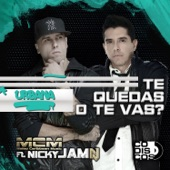 Te Quedas o Te Vas (Urbana) [feat. Nicky Jam] - Single