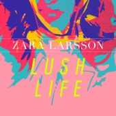 Download Lush Life by Zara Larsson