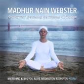 Segmented Breathing Meditation Collection - Madhur-Nain Webster