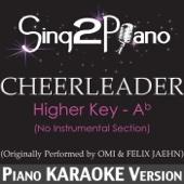 Cheerleader (Higher Key - No Instrumental) [Originally Performed by Omi & Felix Jaehn] [Piano Karaoke Version] - Sing2Piano