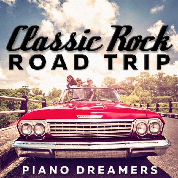 Rock Road Trip The Ultimate Collection: Classic Rock Road Trip Album Cover By Piano Dreamers