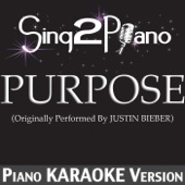 Purpose (Originally Performed by Justin Bieber) [Piano Karaoke Version]