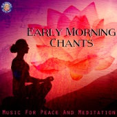Early Morning Chants - Music for Peace and Meditation