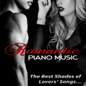 Romantic Piano Music - The Best Shades of Lovers Songs, Background Music for Candle Light Dinner for Two, Love Songs for Perfect Love Life, Classical Piano Melodies, Sex Soundtrack