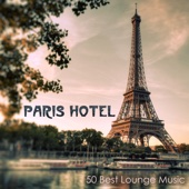 Paris Hotel - 50 Best Lounge Music, Sexy Buddha Music & Love Making Music Playlist