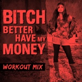 Bitch Better Have My Money (Extended Workout Mix) - Daja