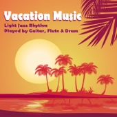 Vacation Music: Light Jazz Rhythm Played by Guitar, Flute & Drum