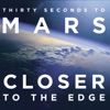 Closer To the Edge - Single, Thirty Seconds to Mars