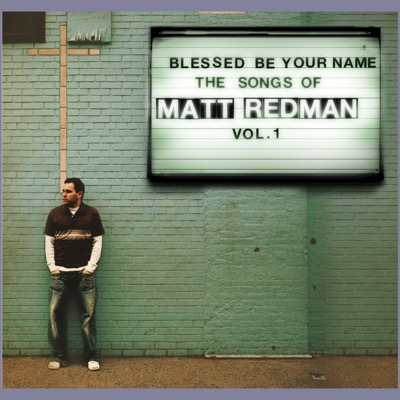 Blessed Be Your Name (The Songs of Matt Redman, Vol. 1)
