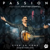 Even So Come (feat. Kristian Stanfill) [Radio Version/Live] - Passion