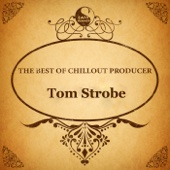 The Best of Chillout Producer: Tom Strobe