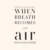 When Breath Becomes Air (Unabridged) - Paul Kalanithi & Abraham Verghese - foreword