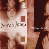 What Am I to You? - Norah Jones