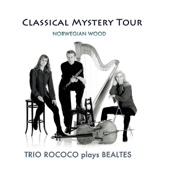 Classical Mystery Tour (Norwegian Wood) - Trio Rococo
